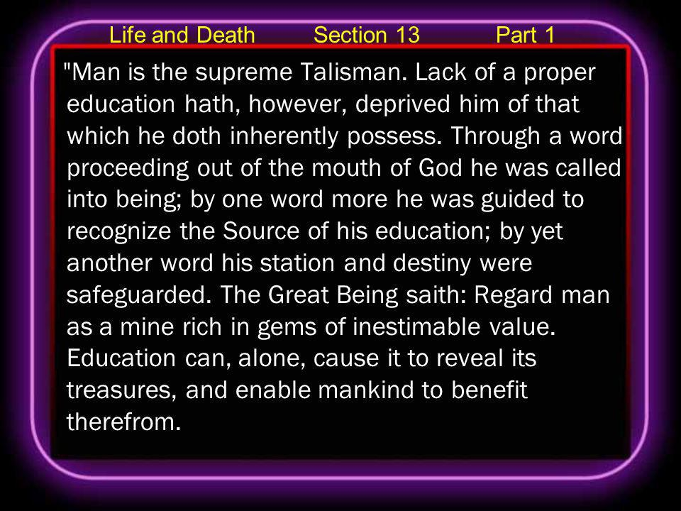 Life and Death Section 13 Part 1 Man is the supreme Talisman.
