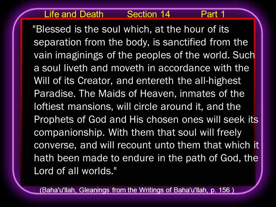 Life and Death Section 14 Part 1 Blessed is the soul which, at the hour of its separation from the body, is sanctified from the vain imaginings of the peoples of the world.