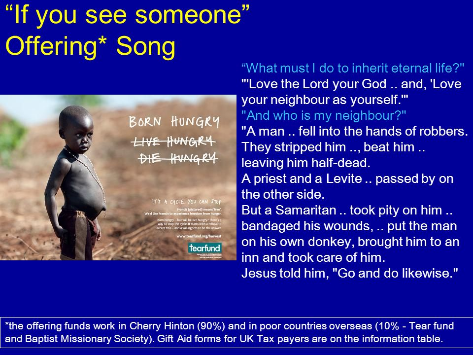 If you see someone Offering* Song *the offering funds work in Cherry Hinton (90%) and in poor countries overseas (10% - Tear fund and Baptist Missiona