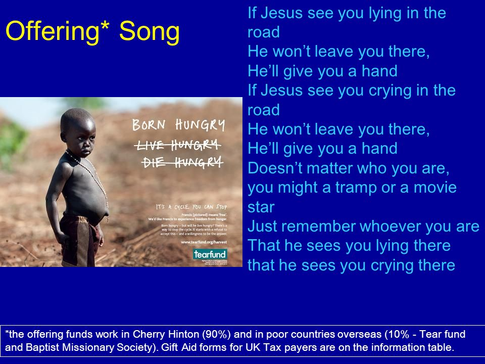 Offering* Song *the offering funds work in Cherry Hinton (90%) and in poor countries overseas (10% - Tear fund and Baptist Missionary Society). Gift A