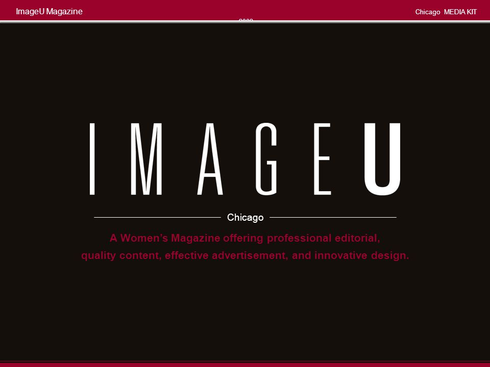 ImageU Magazine Chicago MEDIA KIT 2008 Page 12 Copies of the magazine to distribute in office Laminated display with advertisement Value Added for All Advertisers: