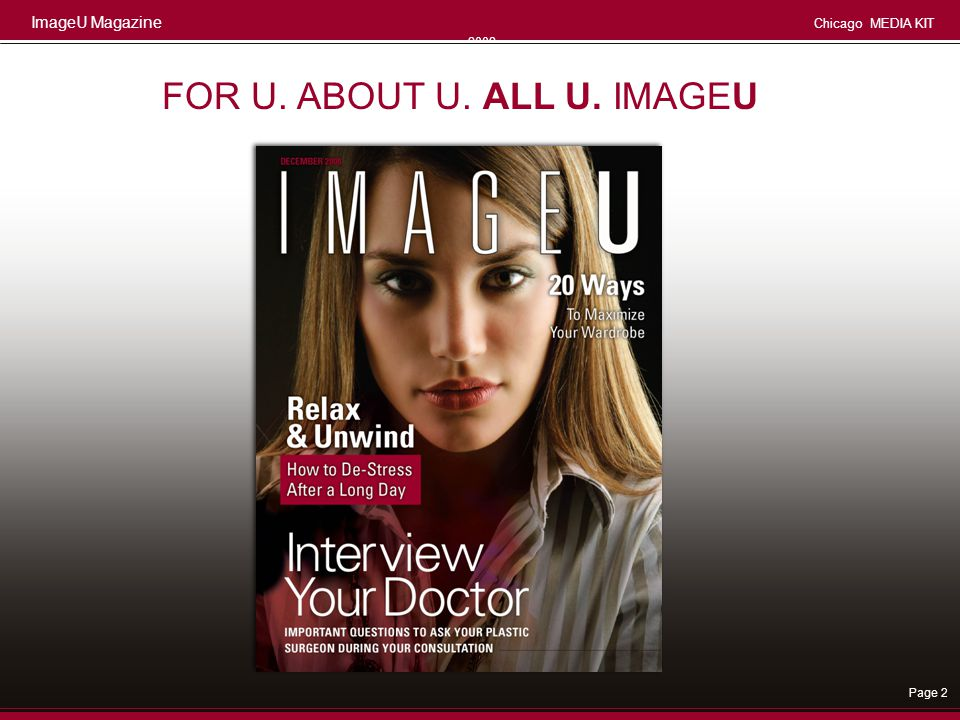 ImageU Magazine Chicago MEDIA KIT 2008 Page 13 Monthly Editions November 1st For December 1st edition Check with your account executive for closing dates for camera ready ads.