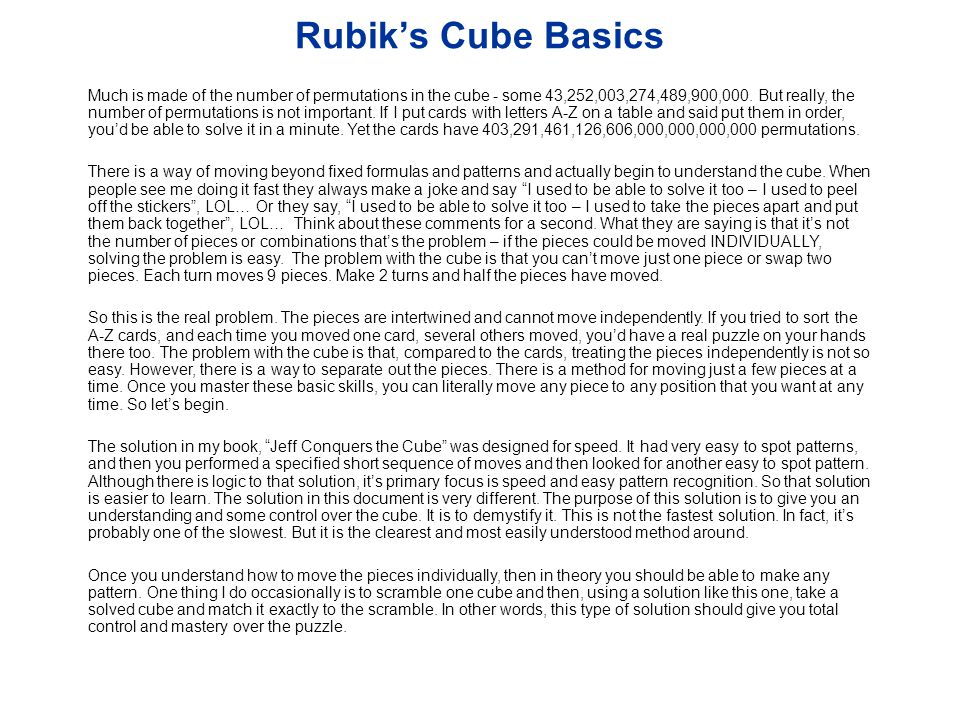 Rubiks Cube Basics Much is made of the number of permutations in the cube - some 43,252,003,274,489,900,000. But really, the number of permutations is