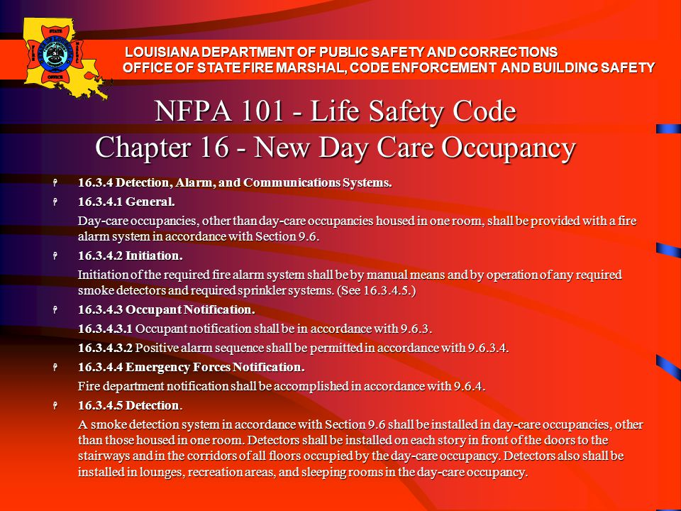 NFPA 101 - Life Safety Code Chapter 16 - New Day Care Occupancy H 16.3.4 Detection, Alarm, and Communications Systems. H 16.3.4.1 General. Day-care oc