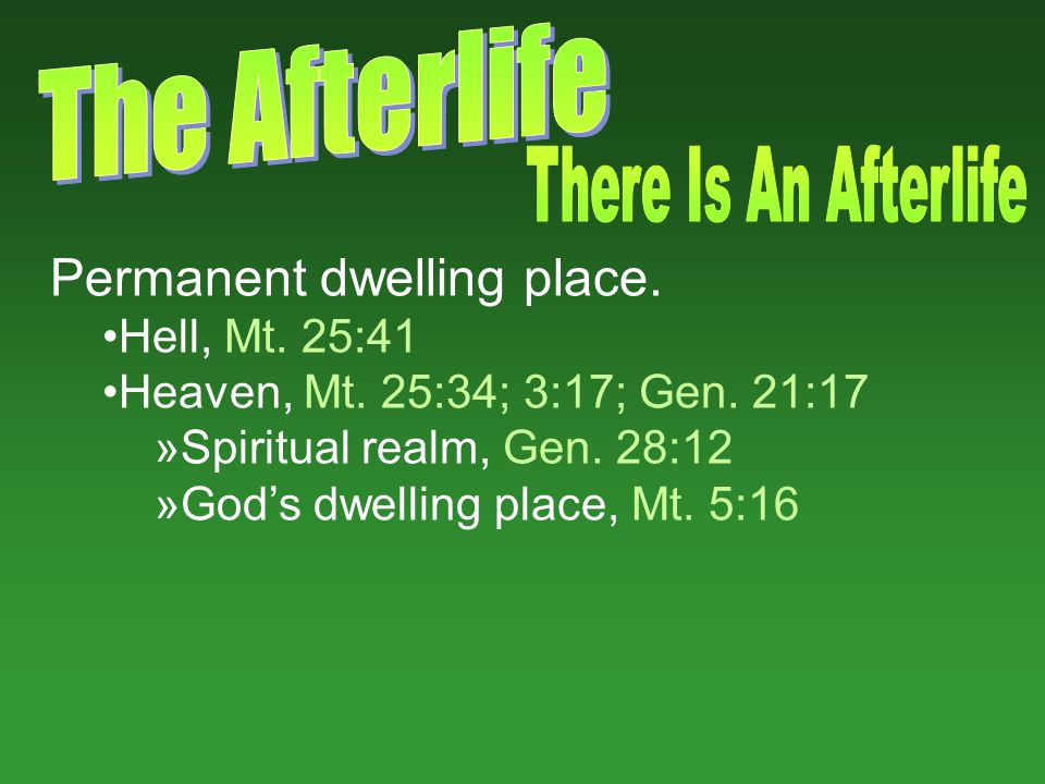 Permanent dwelling place. Hell, Mt. 25:41 Heaven, Mt.