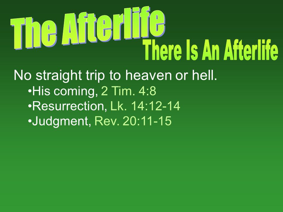No straight trip to heaven or hell. His coming, 2 Tim.