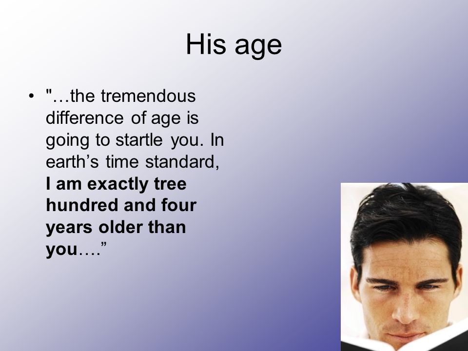His age …the tremendous difference of age is going to startle you.
