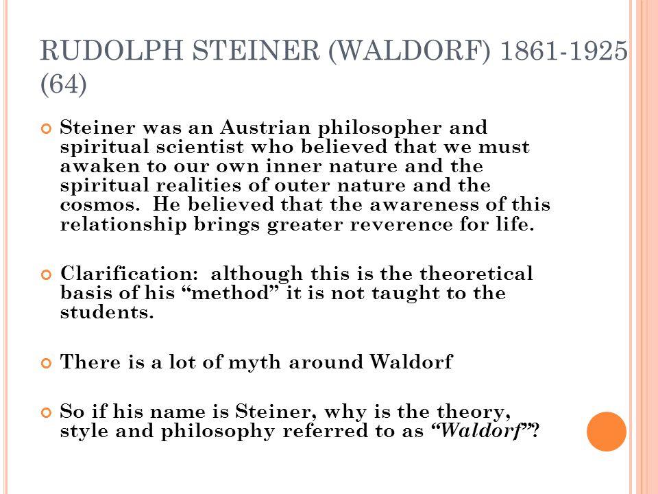 RUDOLPH STEINER (WALDORF) 1861-1925 (64) Steiner was an Austrian philosopher and spiritual scientist who believed that we must awaken to our own inner