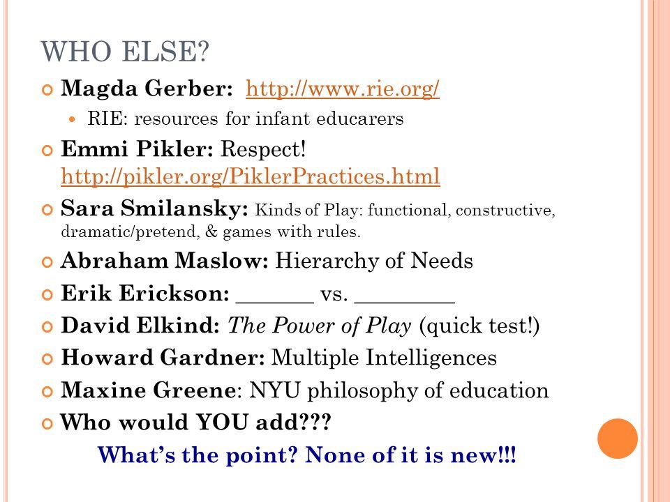WHO ELSE? Magda Gerber: http://www.rie.org/ http://www.rie.org/ RIE: resources for infant educarers Emmi Pikler: Respect! http://pikler.org/PiklerPrac