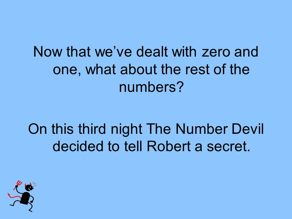 Now that weve dealt with zero and one, what about the rest of the numbers? On this third night The Number Devil decided to tell Robert a secret.