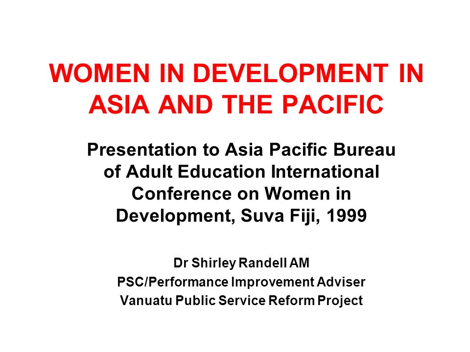 Outline My background and consultancies Women in skills development in PNG and Sri Lanka - challenges Womens policy in Solomon Islands Womens networks in Fiji Customs and the Vanuatu Public Service Policy recommendations for womens central agencies in ASP