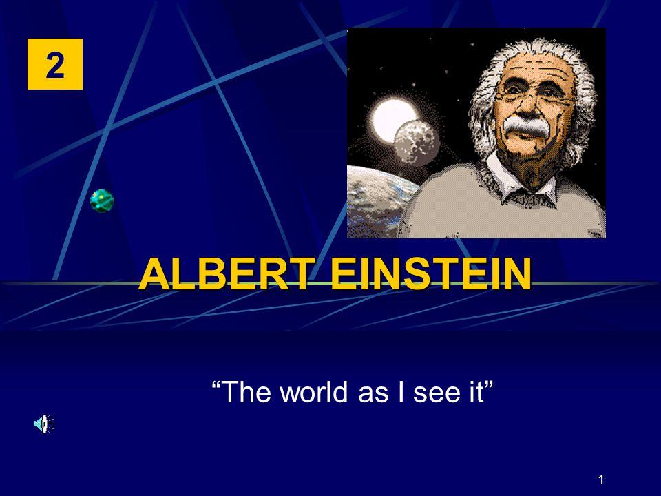 1 ALBERT EINSTEIN The world as I see it 2