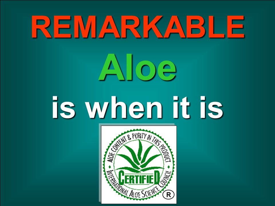 Certification22 REMARKABLEAloe is when it is R