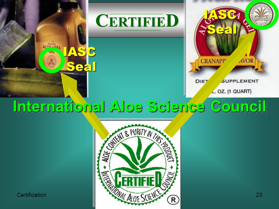 Certification23 C ERTIFIE D IASC Seal Seal IASC R International Aloe Science Council
