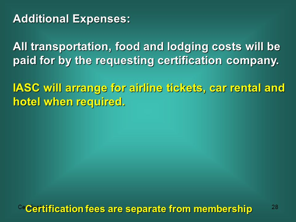 Certification28 Additional Expenses: All transportation, food and lodging costs will be paid for by the requesting certification company.