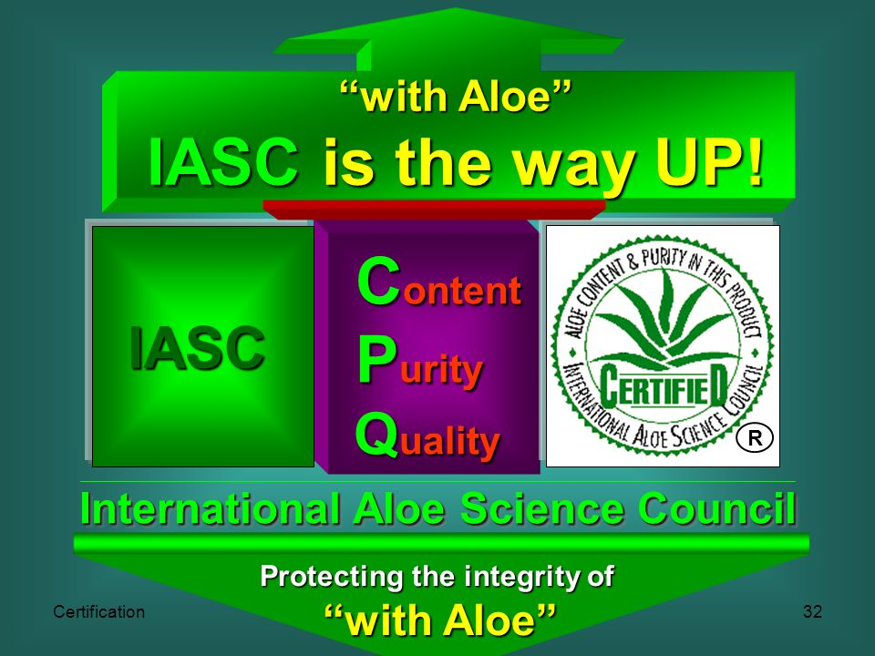 Certification32 C ontent C ontent P urity P urity Q uality Q uality International Aloe Science Council IASC Protecting the integrity of with Aloe IASC is the way UP.