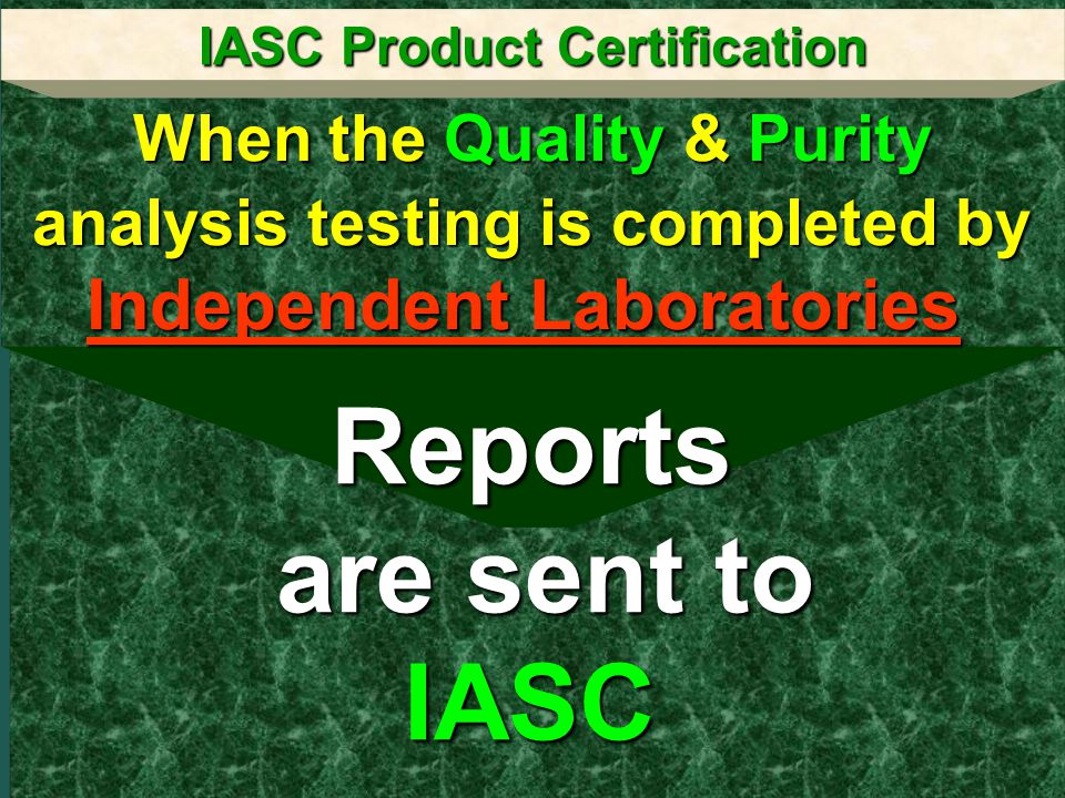 Certification10 IASC Product Certification IASC sends blinded Analysis Reports, Labels and Literature to IASC Certification Chairperson to be reviewed.
