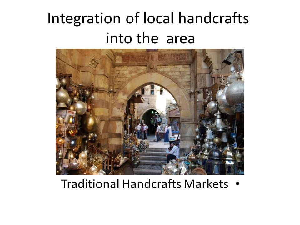 Integration of local handcrafts into the area Traditional Handcrafts Markets