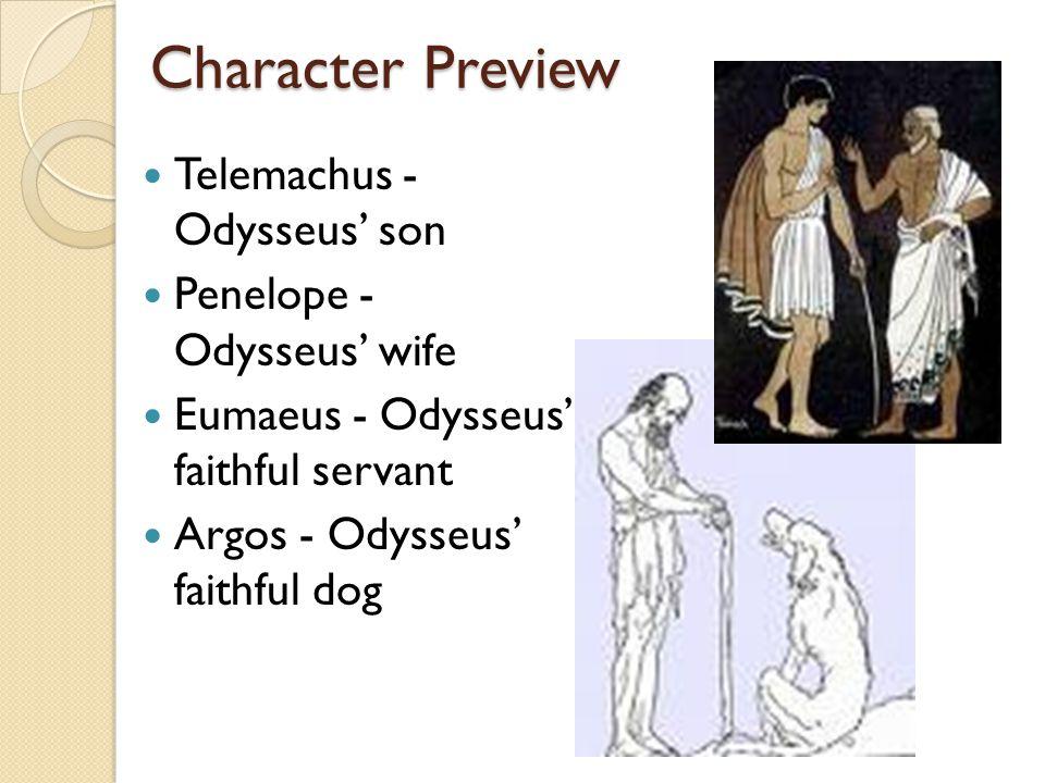 Character Preview Telemachus - Odysseus son Penelope - Odysseus wife Eumaeus - Odysseus faithful servant Argos - Odysseus faithful dog