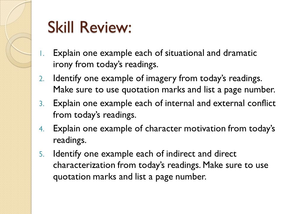 Skill Review: 1. Explain one example each of situational and dramatic irony from todays readings.
