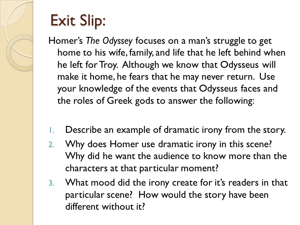 Exit Slip: Homers The Odyssey focuses on a mans struggle to get home to his wife, family, and life that he left behind when he left for Troy.