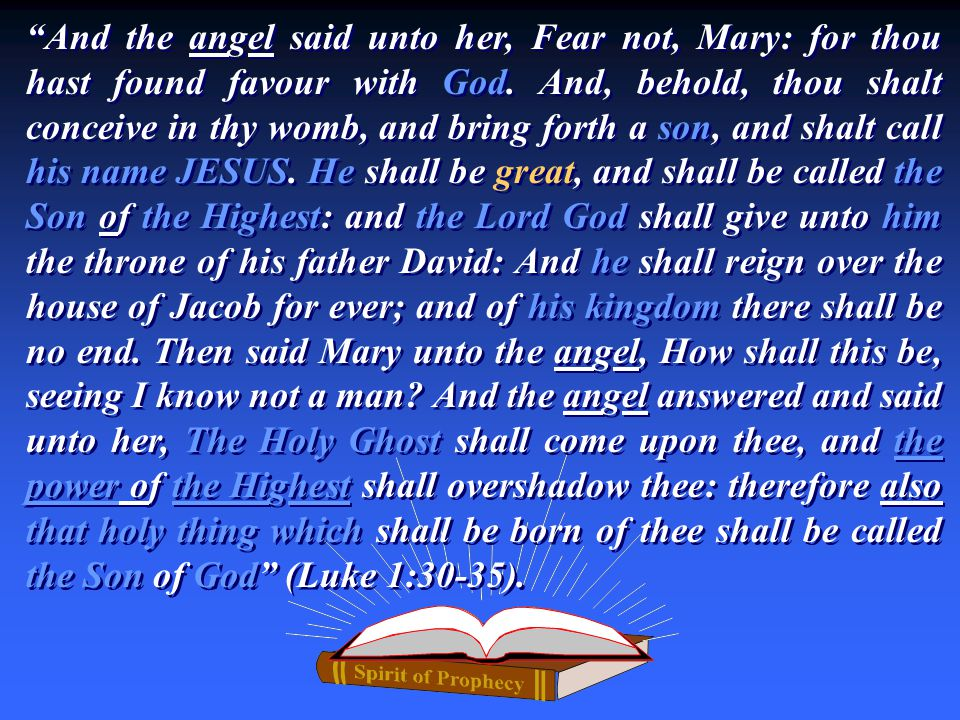 And the angel said unto her, Fear not, Mary: for thou hast found favour with God.