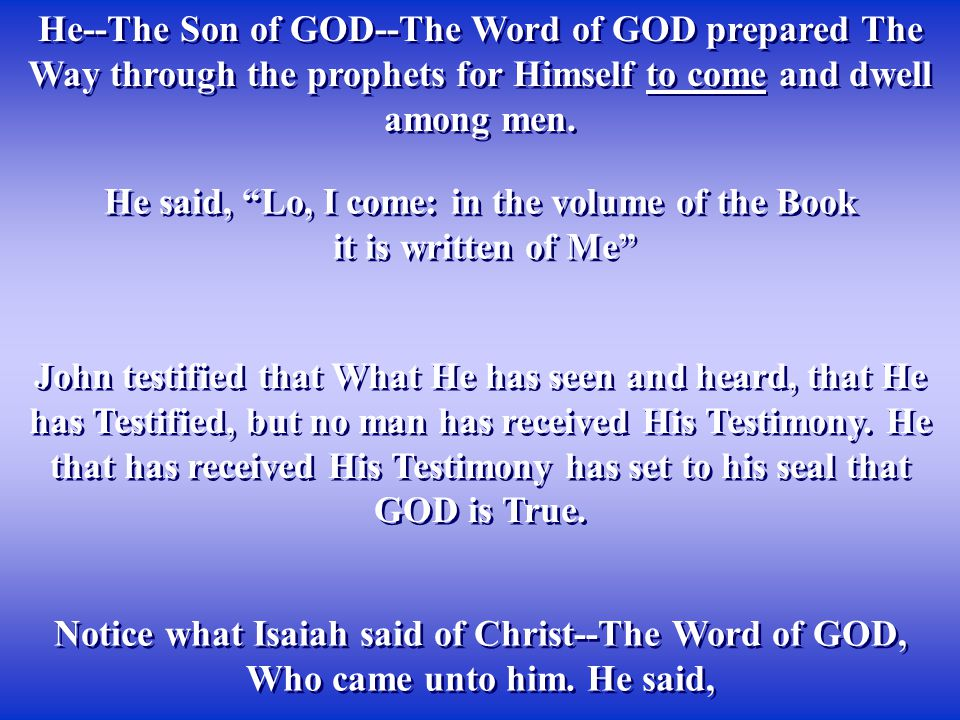 He--The Son of GOD--The Word of GOD prepared The Way through the prophets for Himself to come and dwell among men.