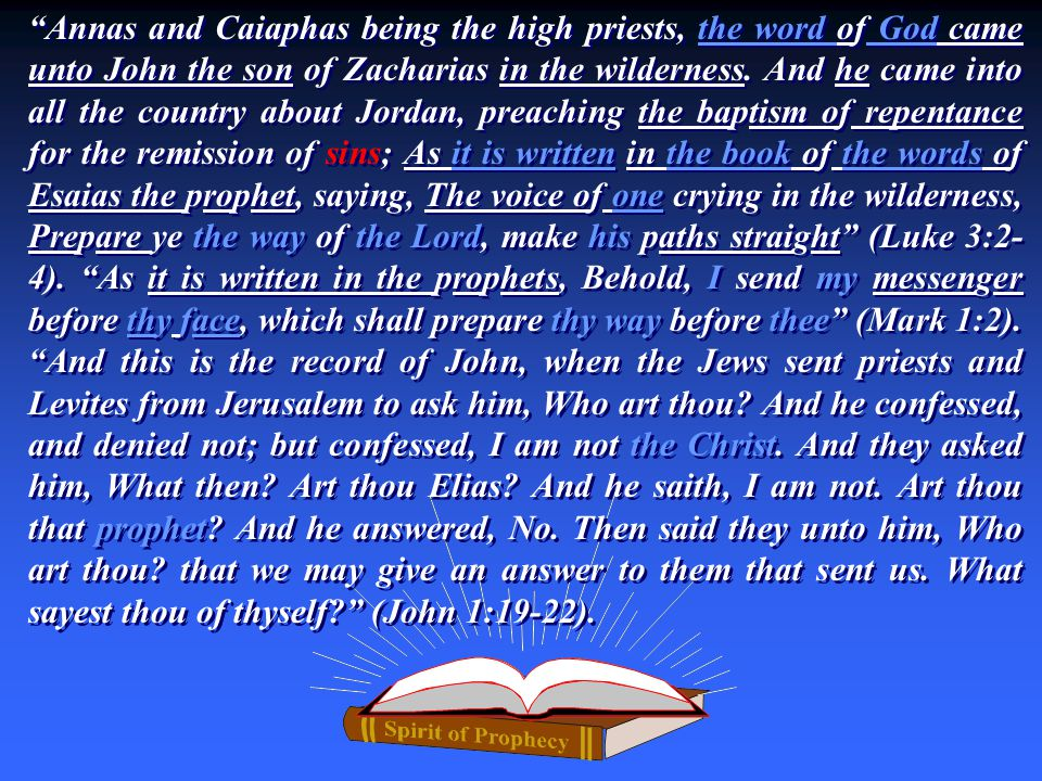 Annas and Caiaphas being the high priests, the word of God came unto John the son of Zacharias in the wilderness.