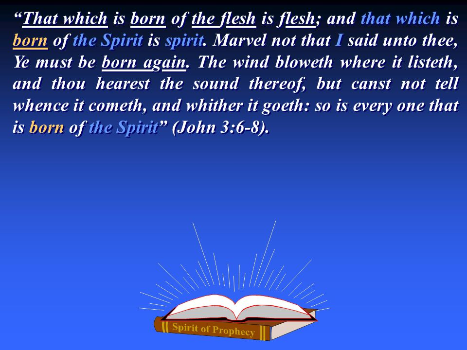 That which is born of the flesh is flesh; and that which is born of the Spirit is spirit.