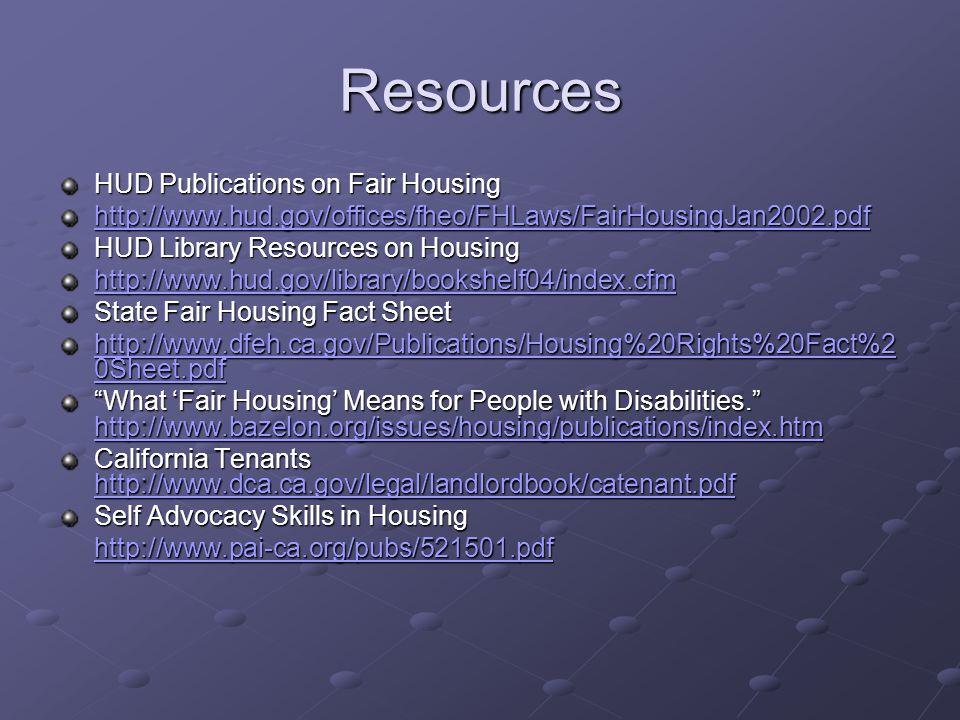 Resources HUD Publications on Fair Housing http://www.hud.gov/offices/fheo/FHLaws/FairHousingJan2002.pdf HUD Library Resources on Housing http://www.h