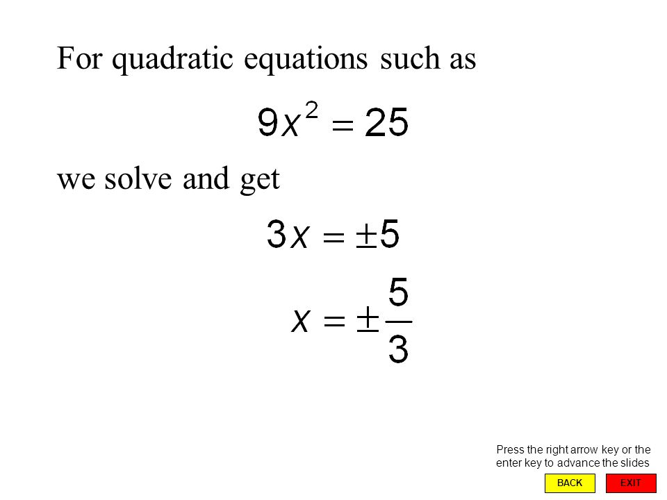EXIT BACK For quadratic equations that are not expressed as an equation between two squares, we can always express them as If this equation can be factored, then it can generally be solved easily.