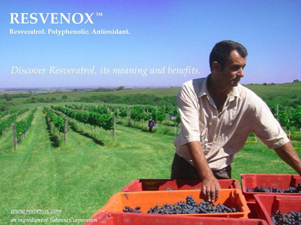 RESVENOX Resveratrol. Polyphenolic. Antioxidant. TM www.resvenox.com an ingredient of Sabinsa Corporation Discover Resveratrol, its meaning and benefi