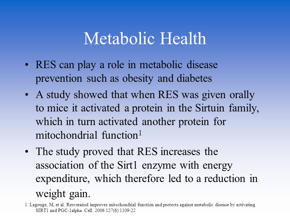 Metabolic Health RES can play a role in metabolic disease prevention such as obesity and diabetes A study showed that when RES was given orally to mic