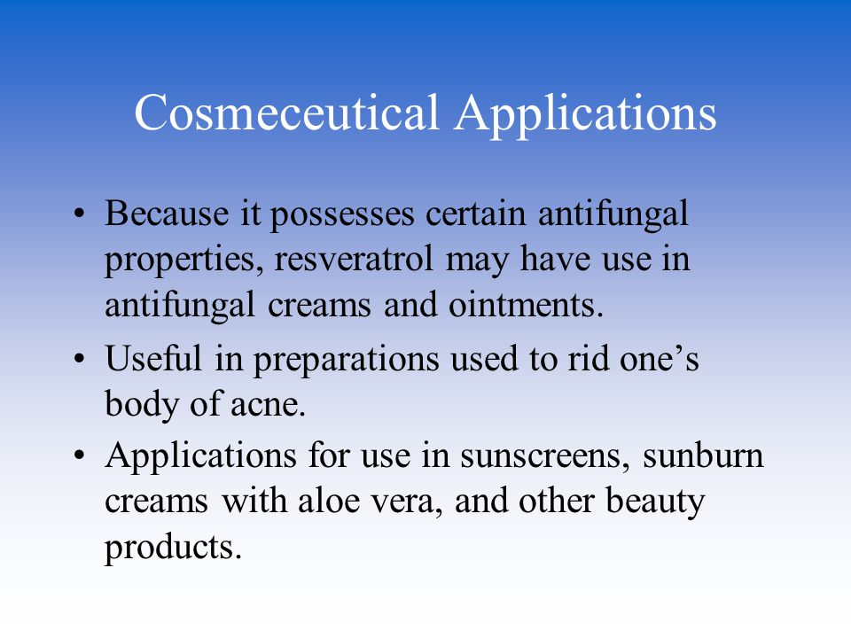 Cosmeceutical Applications Because it possesses certain antifungal properties, resveratrol may have use in antifungal creams and ointments. Useful in
