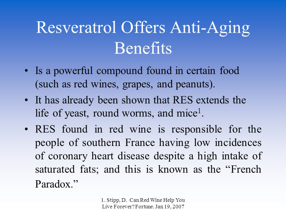 1. Stipp, D. Can Red Wine Help You Live Forever? Fortune. Jan 19, 2007 Resveratrol Offers Anti-Aging Benefits Is a powerful compound found in certain
