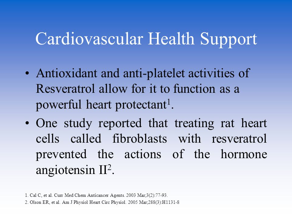 Cardiovascular Health Support Antioxidant and anti-platelet activities of Resveratrol allow for it to function as a powerful heart protectant 1. One s