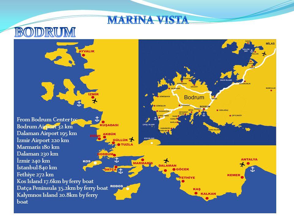 From Bodrum Center to: Bodrum Airport 32 km Dalaman Airport 195 km İzmir Airport 220 km Marmaris 180 km Dalaman 230 km İzmir 240 km İstanbul 840 km Fethiye 272 km Kos Island 17.6km by ferry boat Datça Peninsula 35.2km by ferry boat Kalymnos Island 20.8km by ferry boat