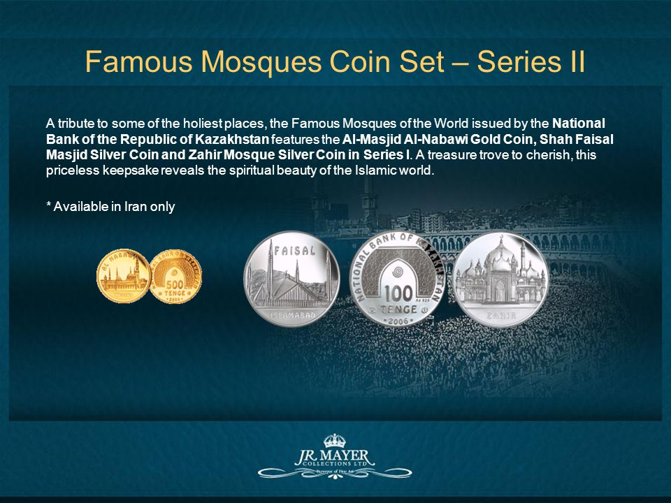 Famous Mosques Coin Set – Series II A tribute to some of the holiest places, the Famous Mosques of the World issued by the National Bank of the Republic of Kazakhstan features the Al-Masjid Al-Nabawi Gold Coin, Shah Faisal Masjid Silver Coin and Zahir Mosque Silver Coin in Series I.