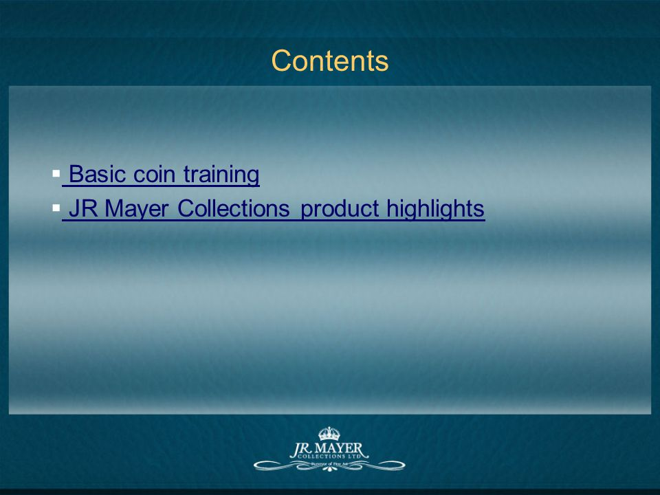 Contents Basic coin training JR Mayer Collections product highlights