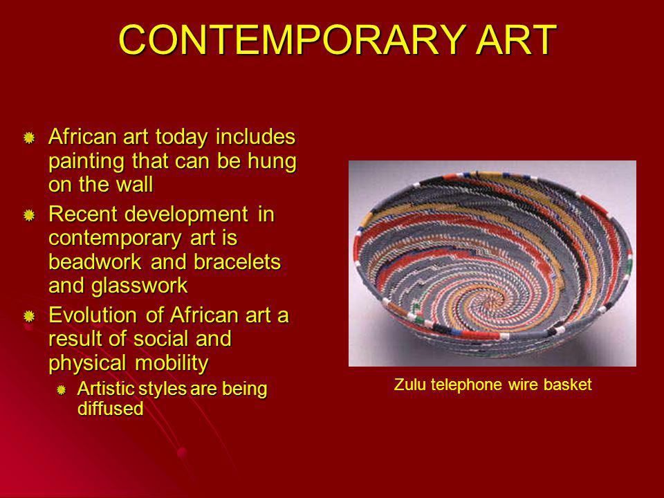 CONTEMPORARY ART CONTEMPORARY ART African art today includes painting that can be hung on the wall Recent development in contemporary art is beadwork