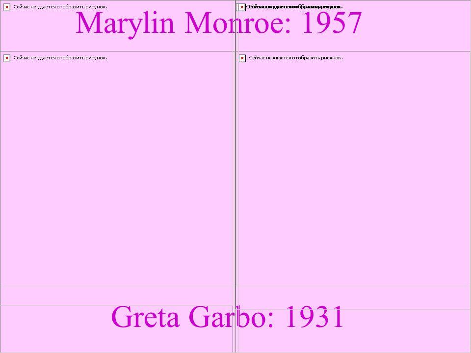 Greta Garbo: 1931 Marylin Monroe: 1957