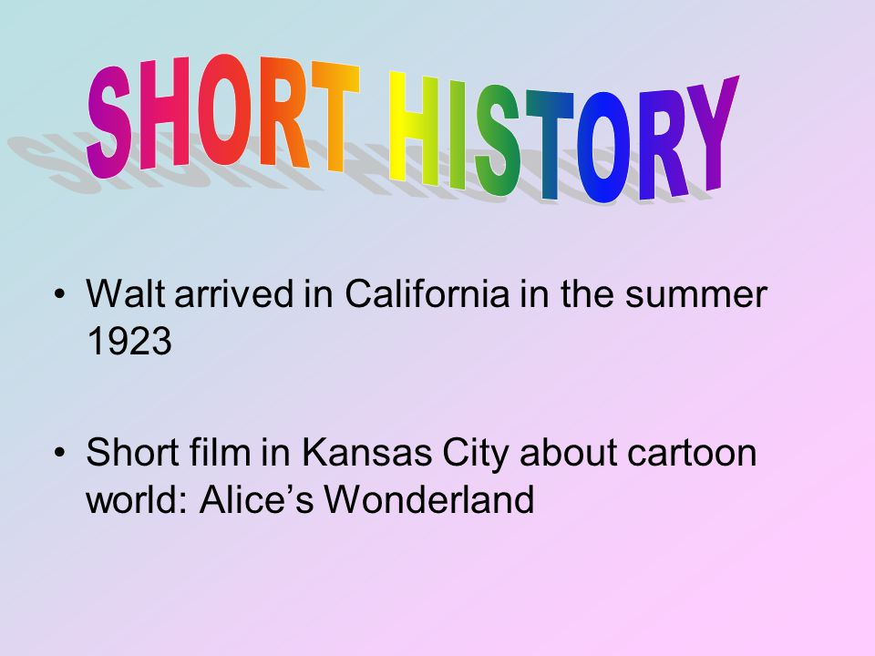 Walt arrived in California in the summer 1923 Short film in Kansas City about cartoon world: Alices Wonderland
