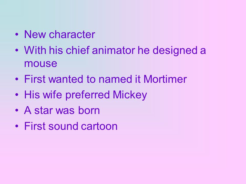 New character With his chief animator he designed a mouse First wanted to named it Mortimer His wife preferred Mickey A star was born First sound cartoon