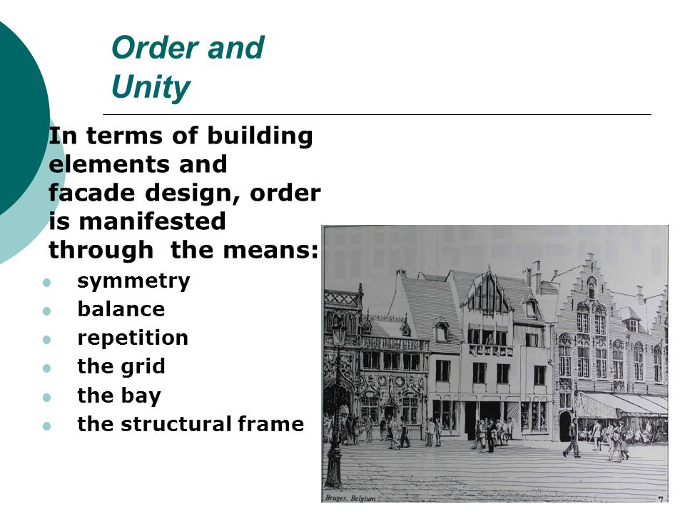 Order and Unity In terms of building elements and facade design, order is manifested through the means: symmetry balance repetition the grid the bay the structural frame