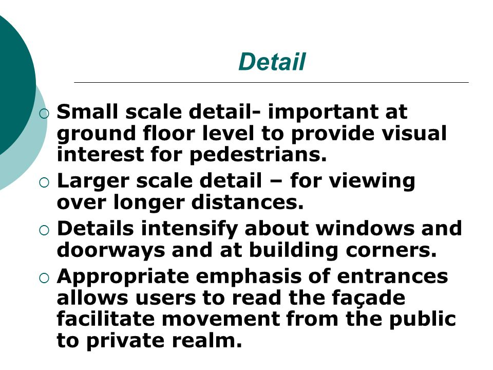 Small scale detail- important at ground floor level to provide visual interest for pedestrians.