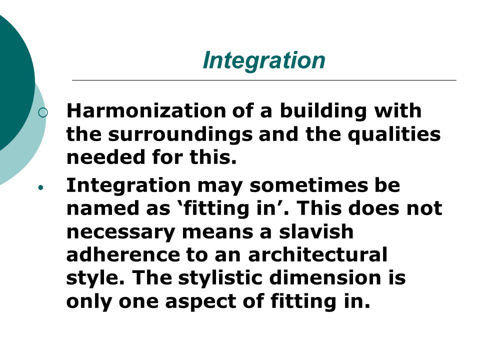 Integration Harmonization of a building with the surroundings and the qualities needed for this.