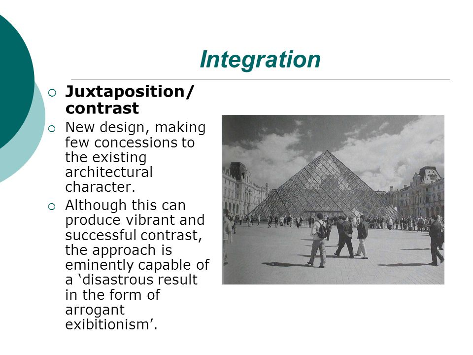 Integration Juxtaposition/ contrast New design, making few concessions to the existing architectural character.