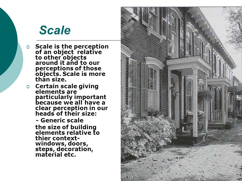 Scale Scale is the perception of an object relative to other objects around it and to our perceptions of those objects.