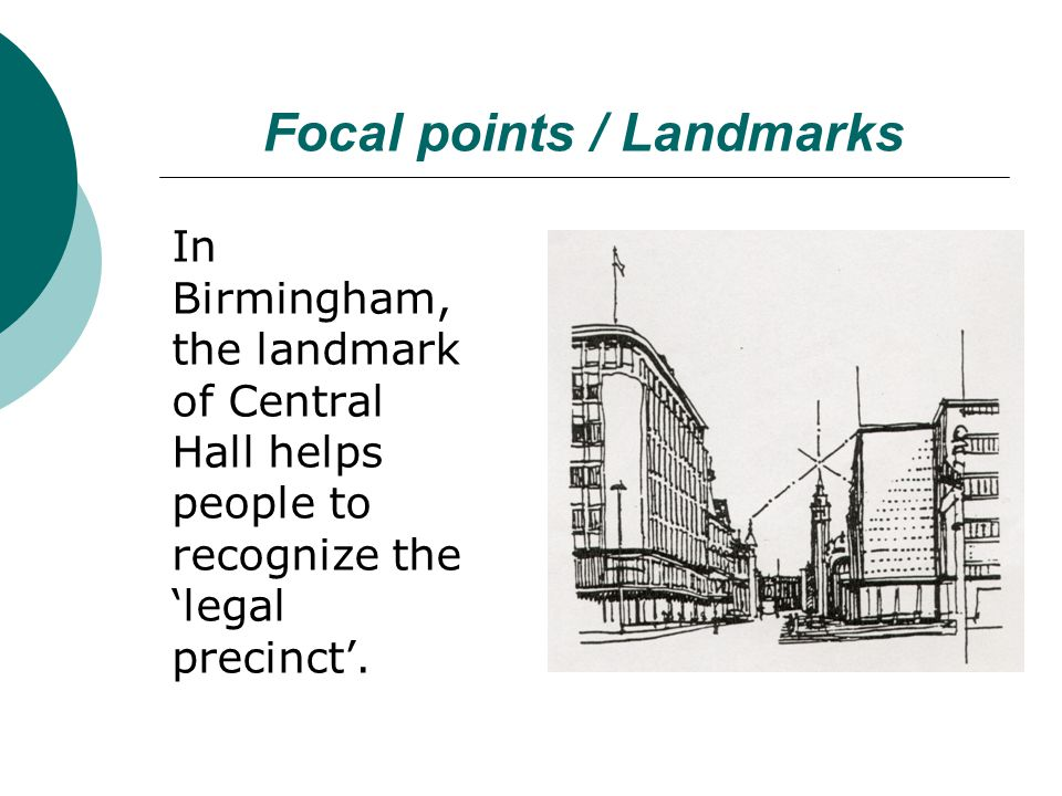 Focal points / Landmarks In Birmingham, the landmark of Central Hall helps people to recognize the legal precinct.