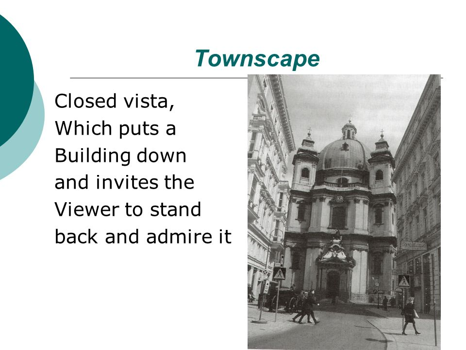 Townscape Closed vista, Which puts a Building down and invites the Viewer to stand back and admire it